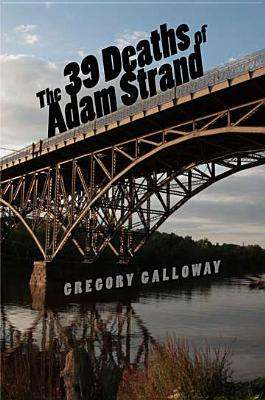 Delightfully Morbid: The 39 Deaths of Adam Strand by Gregory Galloway