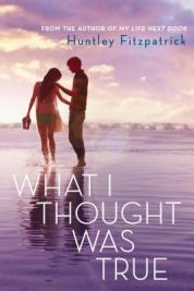 What I Thought Was True by Huntley Fitzpatrick