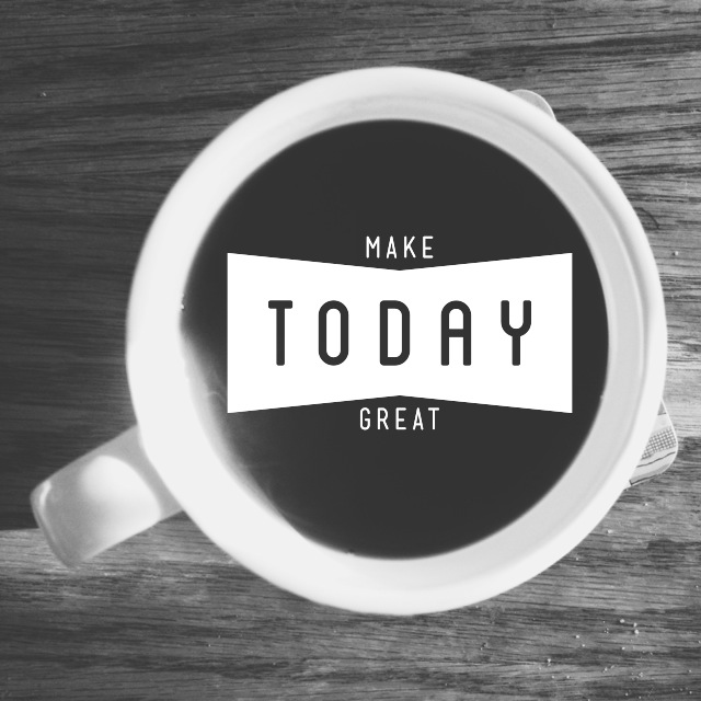 make today great text coffee image edited with studio and VSCO