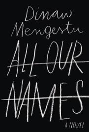 All Our Names by Dinaw Mngestu