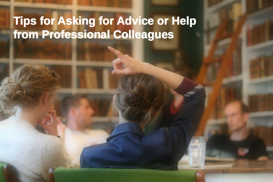 TIps for asking for advice or help from professional colleagues