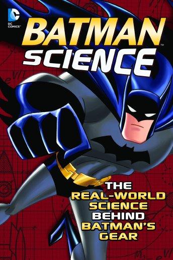 Batman Science The Real-World Science Behind Batman's Gear by Agnieszka Biskup
