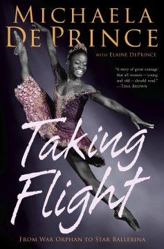 Taking Flight From War Orphan to Star Ballerina by Michael DePrince and Elaine DePrince